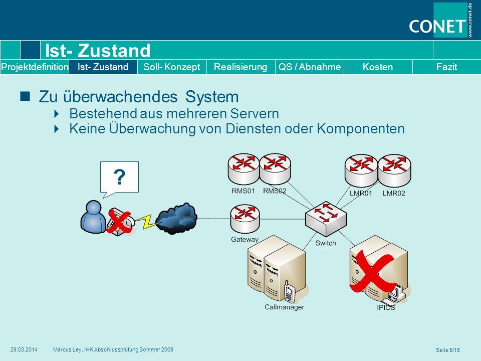 Seite 5/16 28.03.2014Marcus Ley, IHK Abschlussprüfung Sommer 2008 Ist- Zustand Zu überwachendes System Bestehend aus mehreren Servern Keine Überwachun