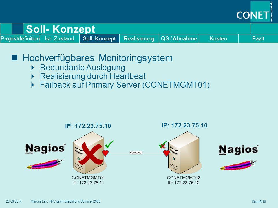 Seite 9/16 28.03.2014Marcus Ley, IHK Abschlussprüfung Sommer 2008 Soll- Konzept Hochverfügbares Monitoringsystem Redundante Auslegung Realisierung dur
