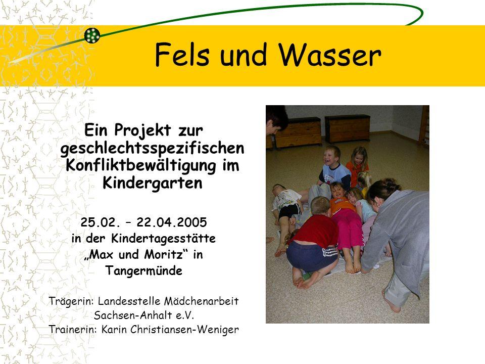 Fels und Wasser Ein Projekt zur geschlechtsspezifischen Konfliktbewältigung im Kindergarten 25.02. – 22.04.2005 in der Kindertagesstätte Max und Morit