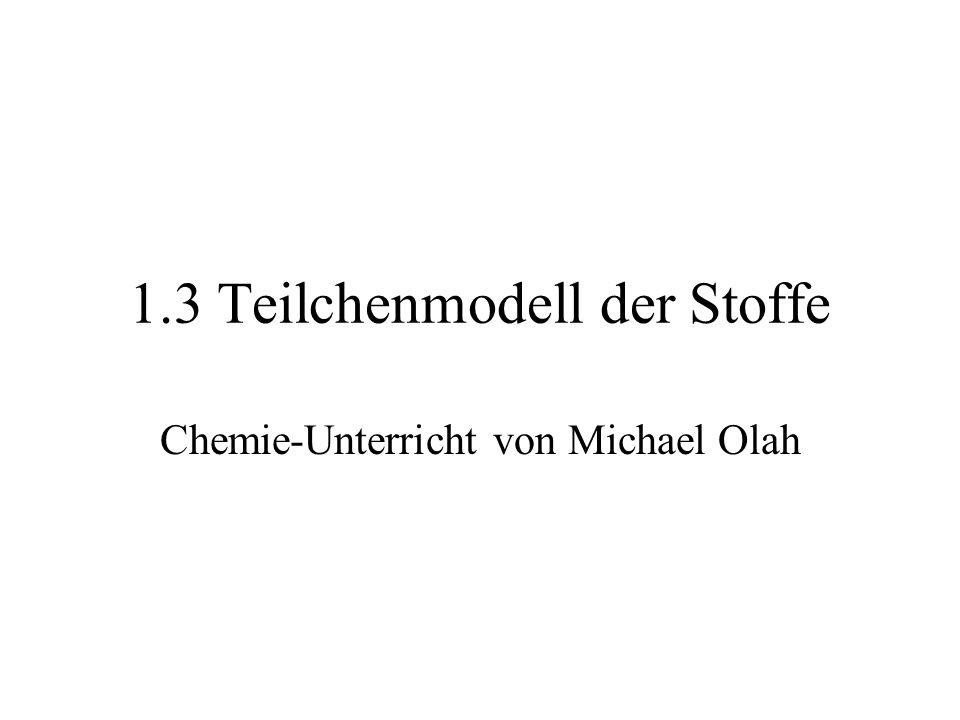 1.3 Teilchenmodell der Stoffe Chemie-Unterricht von Michael Olah