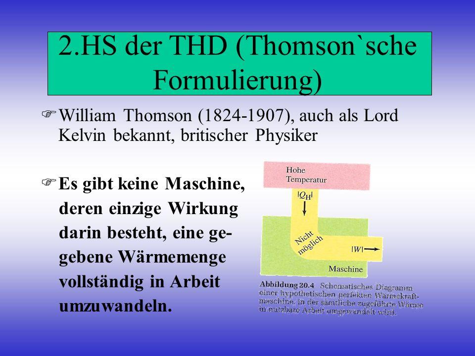 2.HS der THD (Thomson`sche Formulierung) William Thomson (1824-1907), auch als Lord Kelvin bekannt, britischer Physiker Es gibt keine Maschine, deren