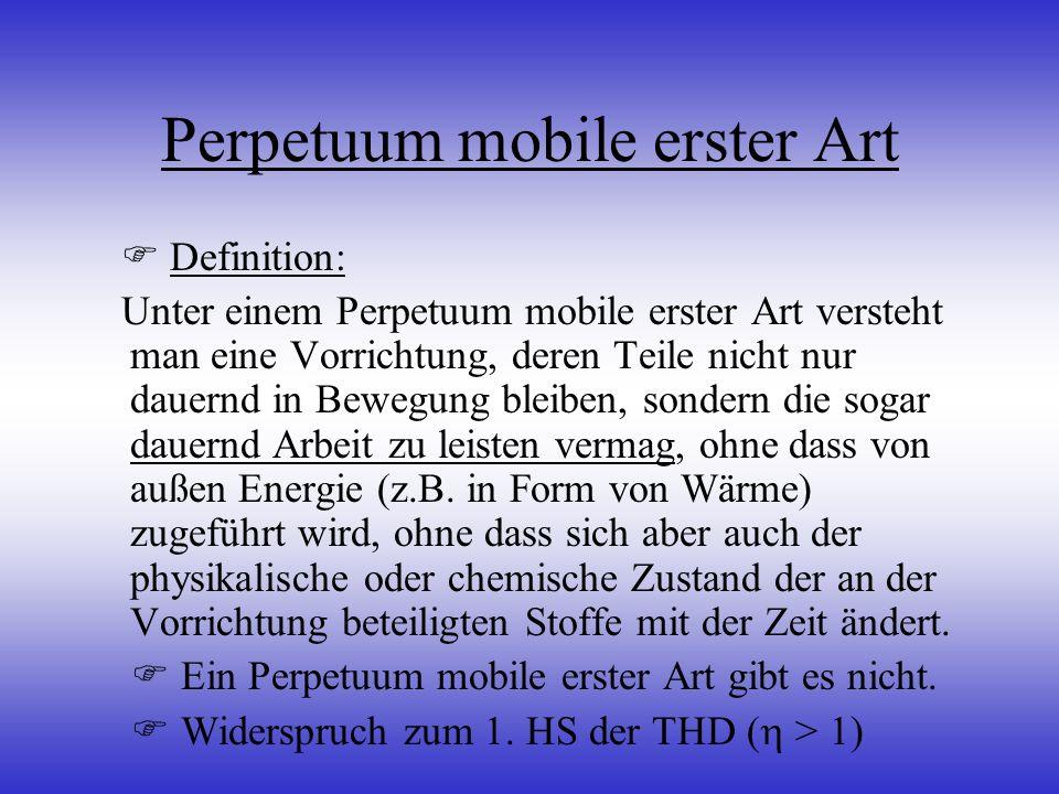 Perpetuum mobile erster Art Definition: Unter einem Perpetuum mobile erster Art versteht man eine Vorrichtung, deren Teile nicht nur dauernd in Bewegu
