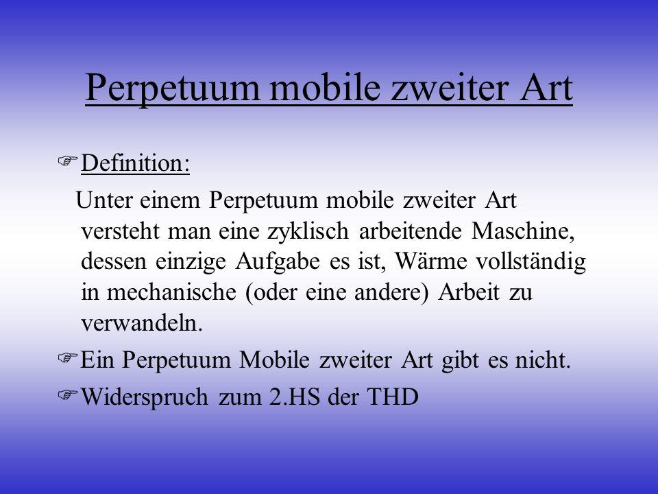 Perpetuum mobile zweiter Art Definition: Unter einem Perpetuum mobile zweiter Art versteht man eine zyklisch arbeitende Maschine, dessen einzige Aufga