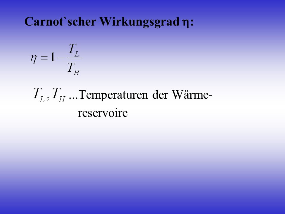 Carnot`scher Wirkungsgrad :...Temperaturen der Wärme- reservoire