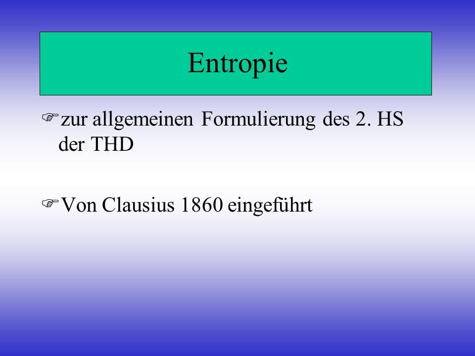 Entropie zur allgemeinen Formulierung des 2. HS der THD Von Clausius 1860 eingeführt