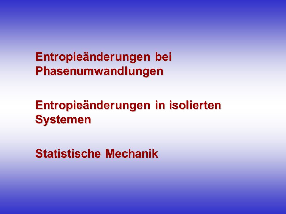 Entropieänderungen bei Phasenumwandlungen Entropieänderungen in isolierten Systemen Statistische Mechanik