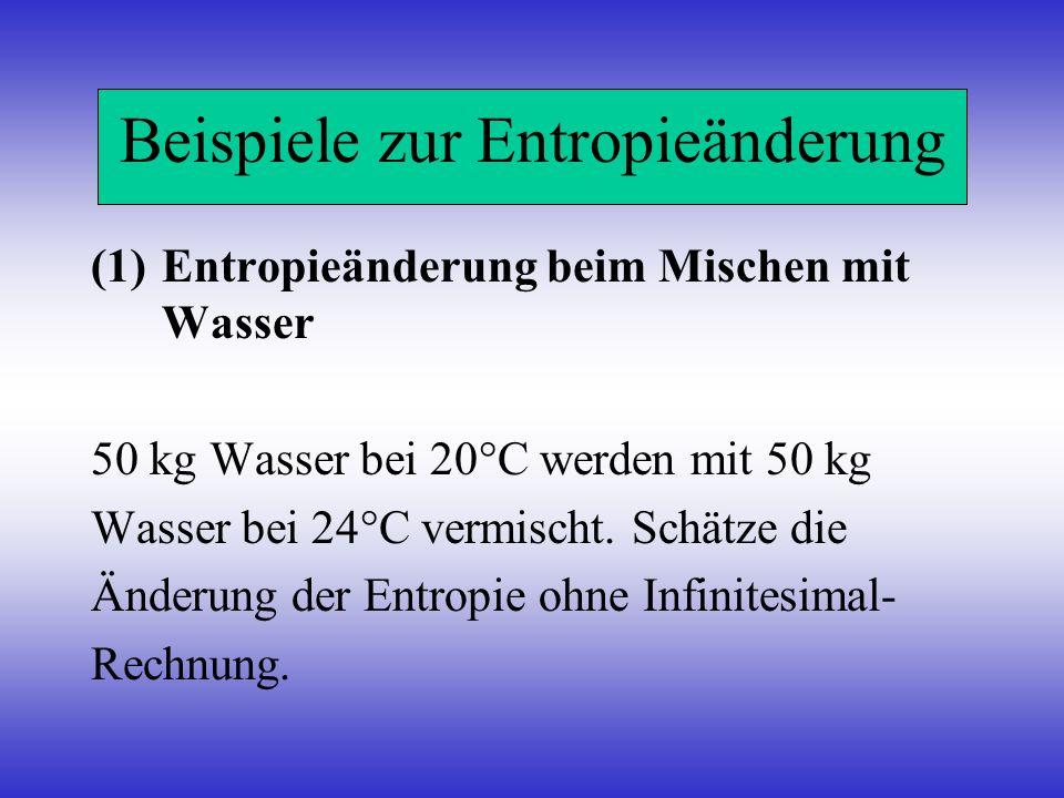 Beispiele zur Entropieänderung (1)Entropieänderung beim Mischen mit Wasser 50 kg Wasser bei 20°C werden mit 50 kg Wasser bei 24°C vermischt. Schätze d