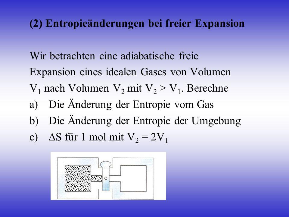 (2) Entropieänderungen bei freier Expansion Wir betrachten eine adiabatische freie Expansion eines idealen Gases von Volumen V 1 nach Volumen V 2 mit