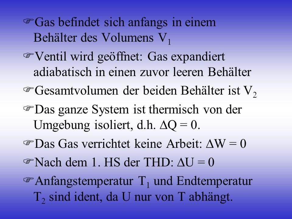 Gas befindet sich anfangs in einem Behälter des Volumens V 1 Ventil wird geöffnet: Gas expandiert adiabatisch in einen zuvor leeren Behälter Gesamtvol
