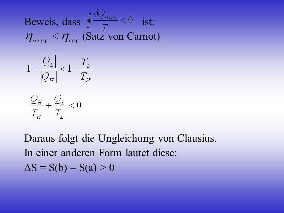 Beweis, dass ist: (Satz von Carnot) Daraus folgt die Ungleichung von Clausius. In einer anderen Form lautet diese: S = S(b) – S(a) > 0