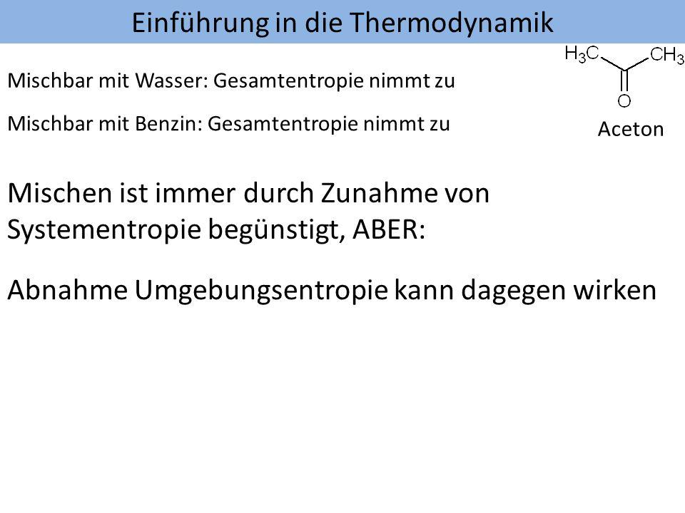 Einführung in die Thermodynamik Aceton Mischbar mit Benzin: Gesamtentropie nimmt zu Mischbar mit Wasser: Gesamtentropie nimmt zu Mischen ist immer dur