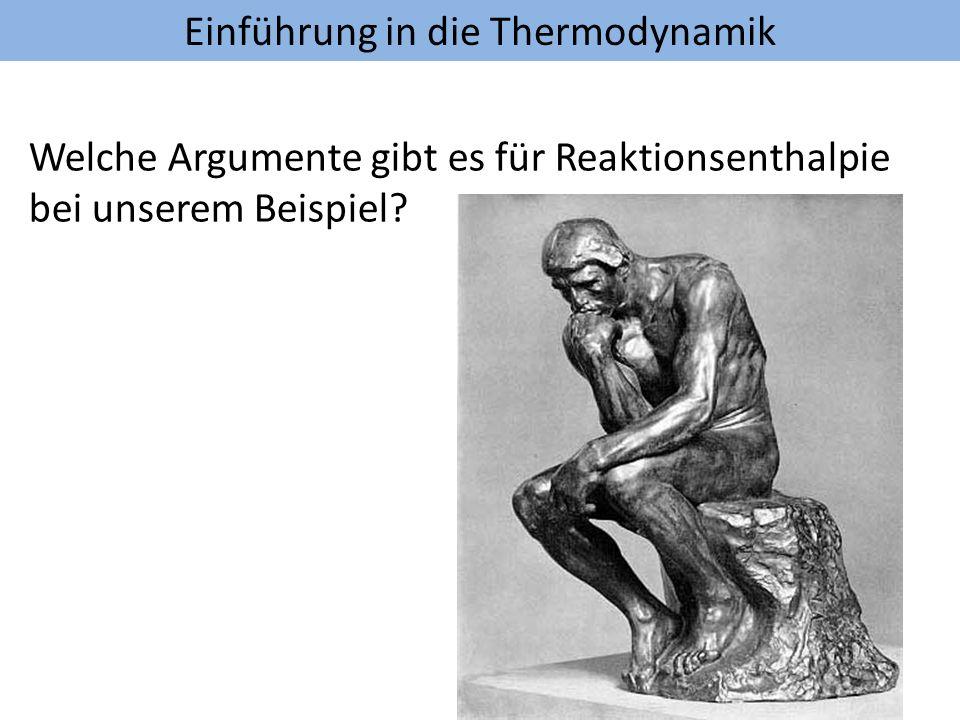 Einführung in die Thermodynamik Welche Argumente gibt es für Reaktionsenthalpie bei unserem Beispiel?