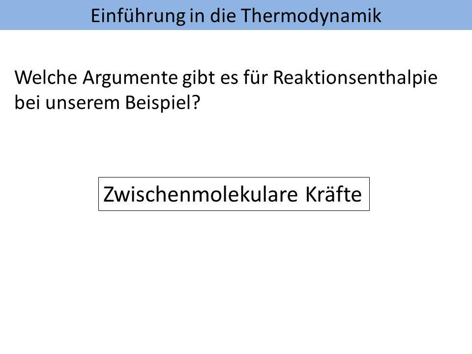 Einführung in die Thermodynamik Welche Argumente gibt es für Reaktionsenthalpie bei unserem Beispiel? Zwischenmolekulare Kräfte