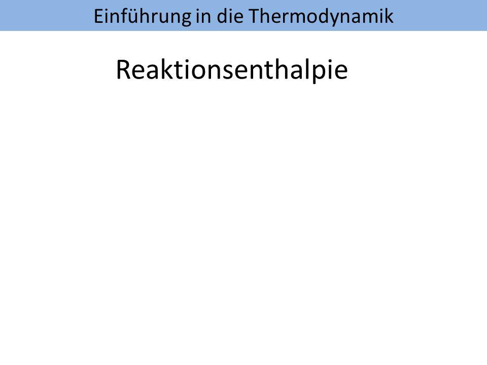 Einführung in die Thermodynamik Reaktionsenthalpie