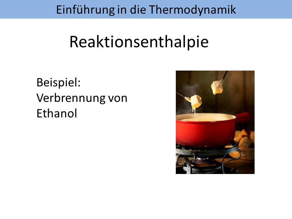 Einführung in die Thermodynamik Reaktionsenthalpie Beispiel: Verbrennung von Ethanol