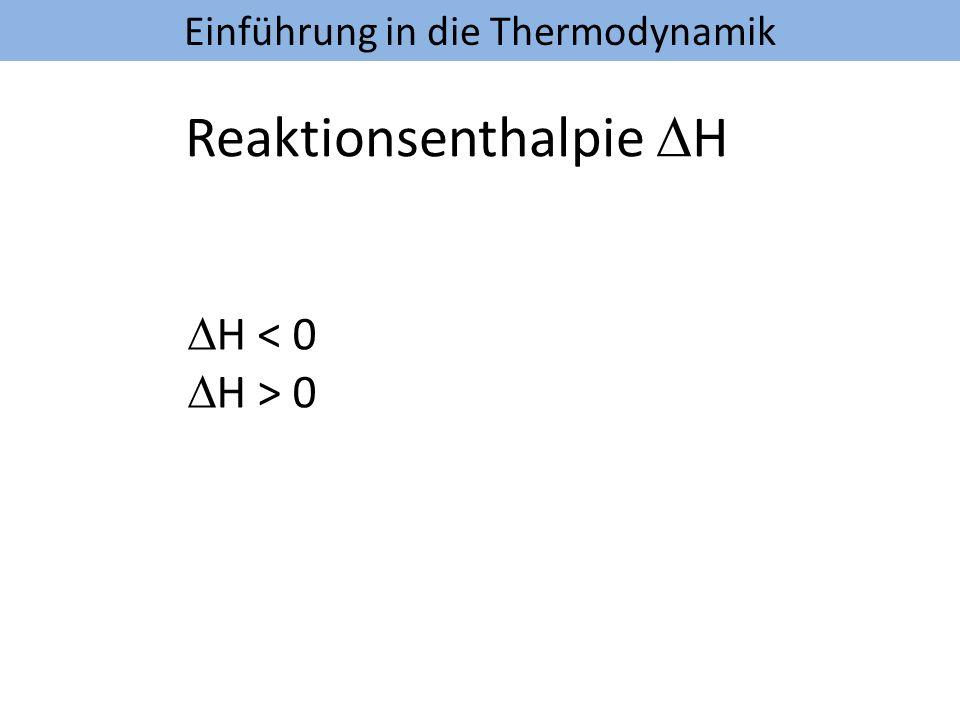 Einführung in die Thermodynamik Reaktionsenthalpie H H < 0 H > 0