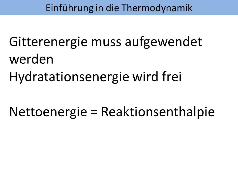 Einführung in die Thermodynamik Gitterenergie muss aufgewendet werden Hydratationsenergie wird frei Nettoenergie = Reaktionsenthalpie