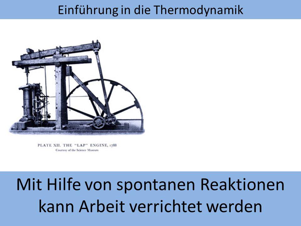 Einführung in die Thermodynamik Mit Hilfe von spontanen Reaktionen kann Arbeit verrichtet werden