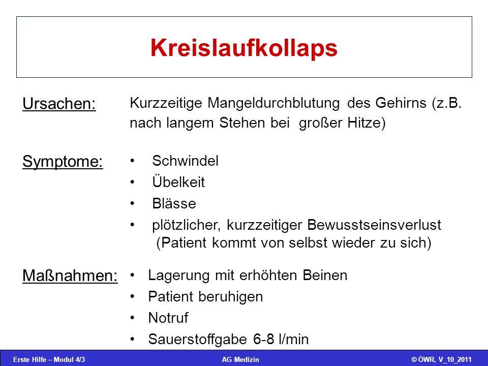 Erste Hilfe – Modul 4/3© ÖWR, V_10_2011AG Medizin Kreislaufkollaps Ursachen: Kurzzeitige Mangeldurchblutung des Gehirns (z.B.