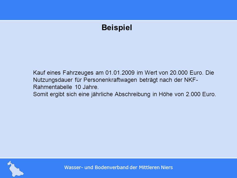 Wasser- und Bodenverband der Mittleren Niers Beispiel Kauf eines Fahrzeuges am 01.01.2009 im Wert von 20.000 Euro. Die Nutzungsdauer für Personenkraft