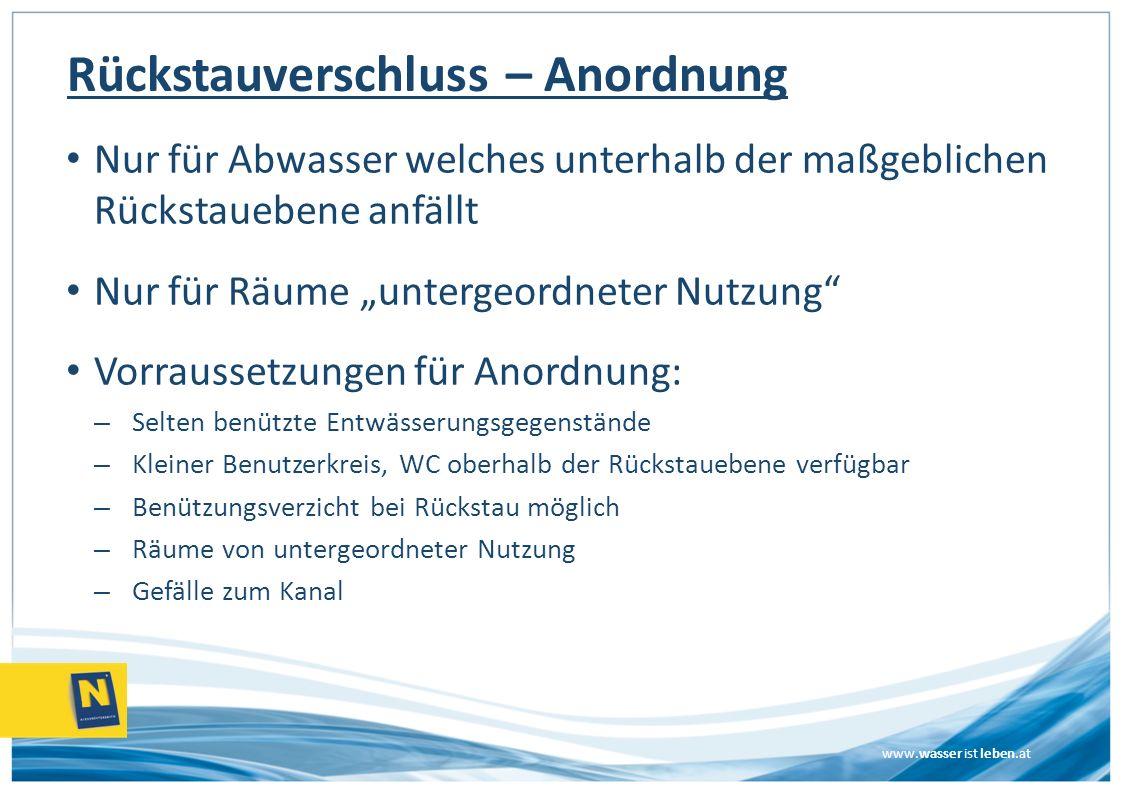 www.wasser ist leben.at Nur für Abwasser welches unterhalb der maßgeblichen Rückstauebene anfällt Nur für Räume untergeordneter Nutzung Vorraussetzung