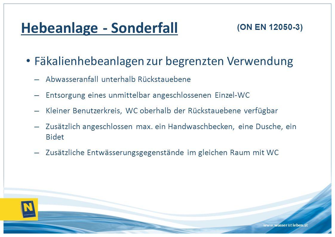 www.wasser ist leben.at Fäkalienhebeanlagen zur begrenzten Verwendung – Abwasseranfall unterhalb Rückstauebene – Entsorgung eines unmittelbar angeschl