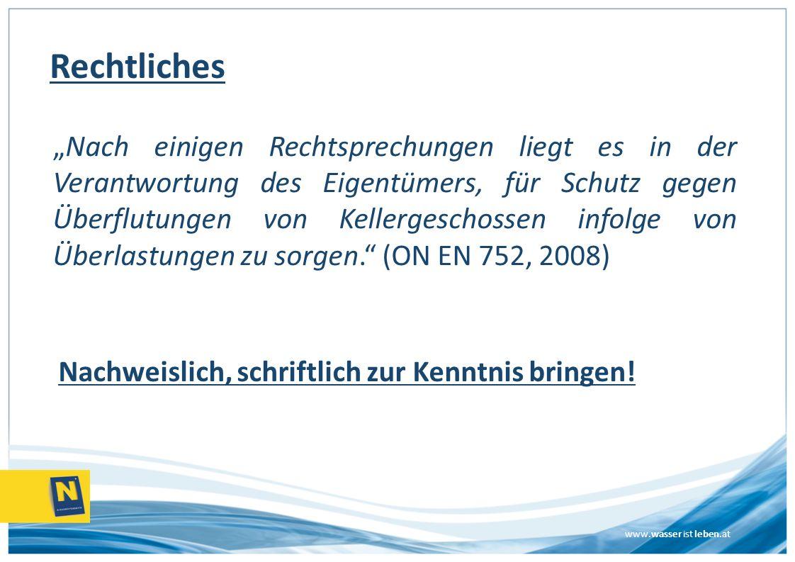 www.wasser ist leben.at Rechtliches Nach einigen Rechtsprechungen liegt es in der Verantwortung des Eigentümers, für Schutz gegen Überflutungen von Ke