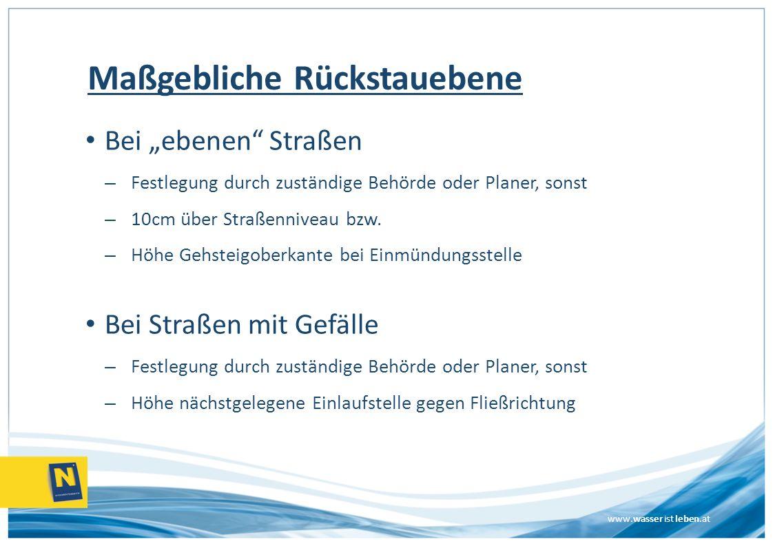 www.wasser ist leben.at Maßgebliche Rückstauebene Bei ebenen Straßen – Festlegung durch zuständige Behörde oder Planer, sonst – 10cm über Straßennivea