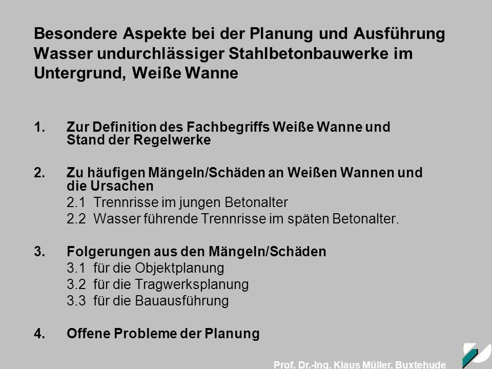 Prof. Dr.-Ing. Klaus Müller, Buxtehude Besondere Aspekte bei der Planung und Ausführung Wasser undurchlässiger Stahlbetonbauwerke im Untergrund, Weiße