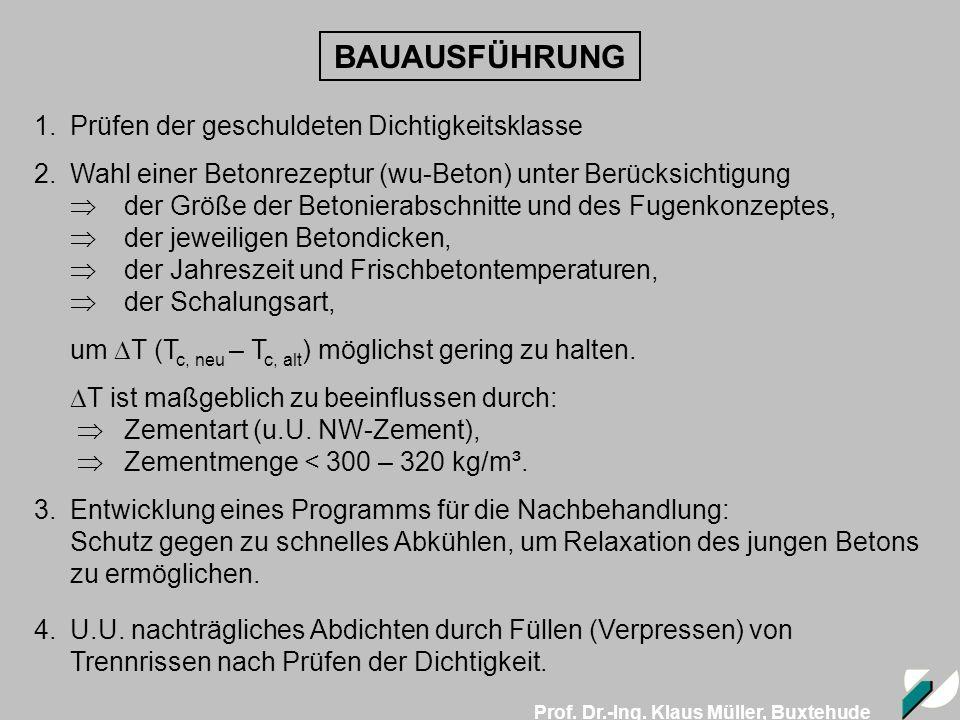 Prof. Dr.-Ing. Klaus Müller, Buxtehude BAUAUSFÜHRUNG 4.U.U. nachträgliches Abdichten durch Füllen (Verpressen) von Trennrissen nach Prüfen der Dichtig