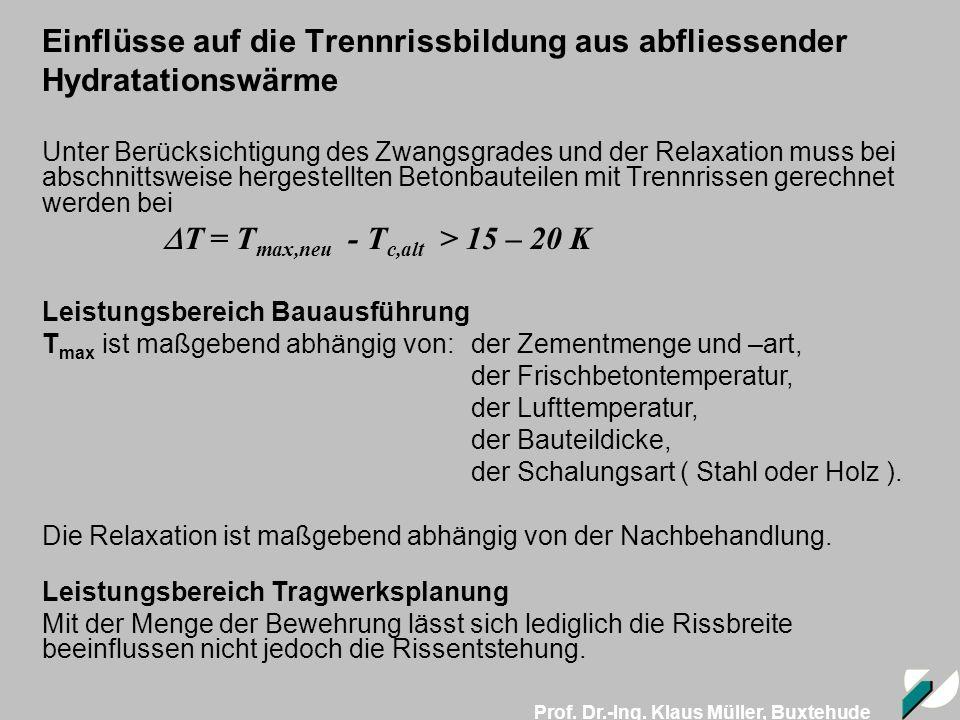 Prof. Dr.-Ing. Klaus Müller, Buxtehude Einflüsse auf die Trennrissbildung aus abfliessender Hydratationswärme Unter Berücksichtigung des Zwangsgrades