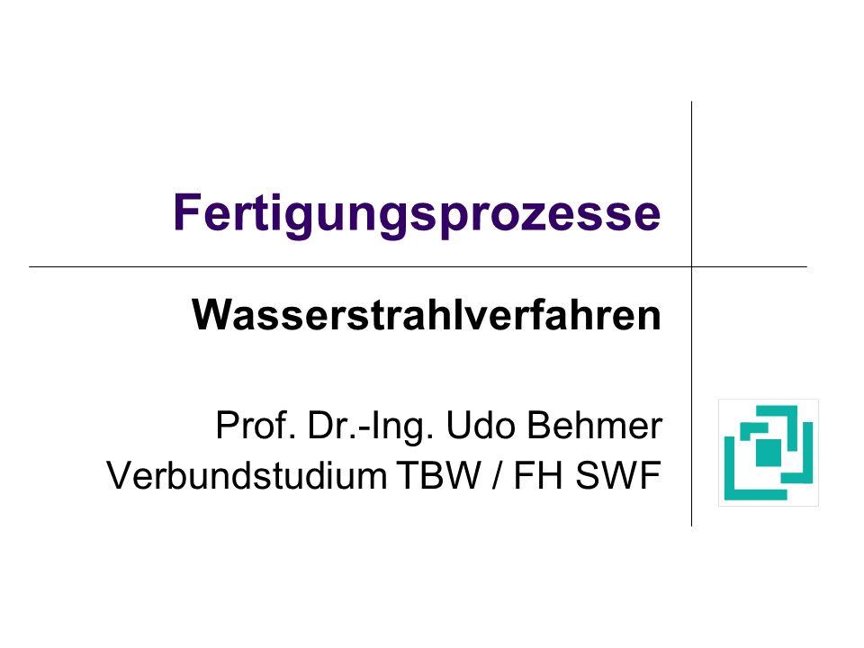 Fertigungsprozesse Wasserstrahlverfahren Prof. Dr.-Ing. Udo Behmer Verbundstudium TBW / FH SWF