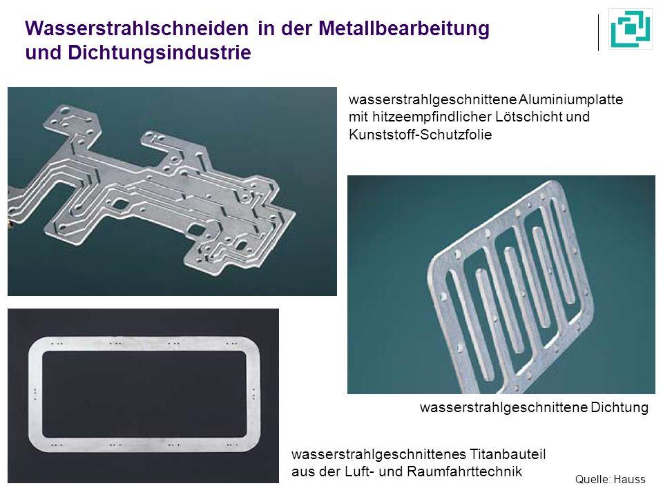 Wasserstrahlschneiden in der Metallbearbeitung und Dichtungsindustrie Quelle: Hauss wasserstrahlgeschnittenes Titanbauteil aus der Luft- und Raumfahrt