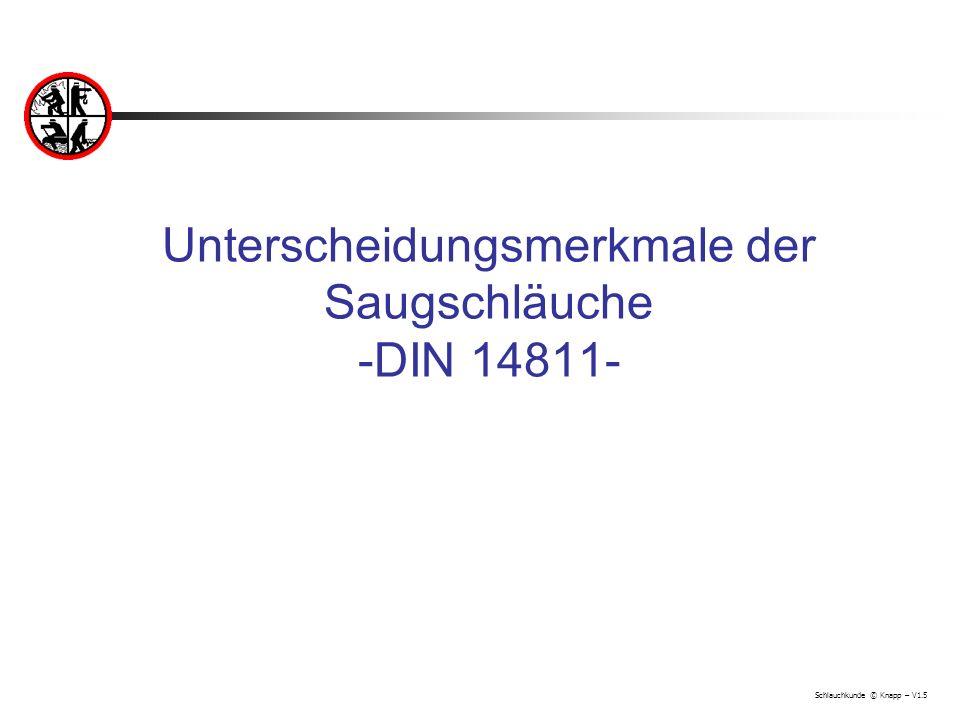 Schlauchkunde © Knapp – V1.5 Unterscheidungsmerkmale der Saugschläuche -DIN 14811-