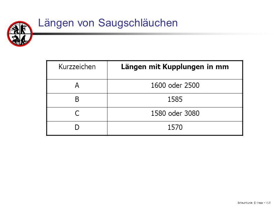 Schlauchkunde © Knapp – V1.5 Längen von Saugschläuchen KurzzeichenLängen mit Kupplungen in mm A1600 oder 2500 B1585 C1580 oder 3080 D1570