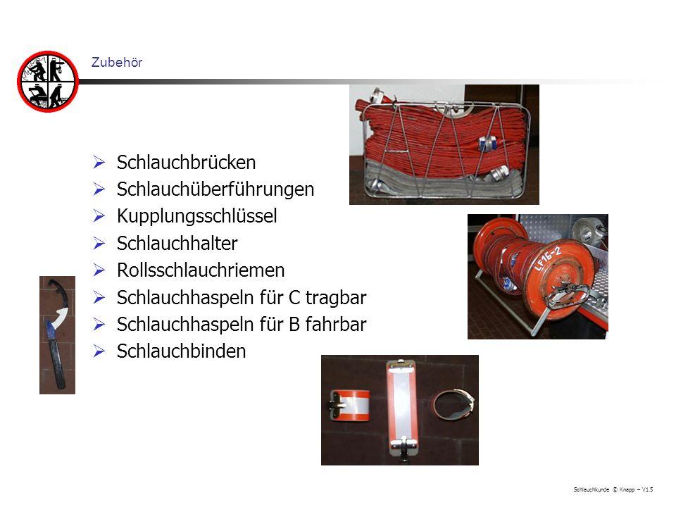 Schlauchkunde © Knapp – V1.5 Zubehör Schlauchbrücken Schlauchüberführungen Kupplungsschlüssel Schlauchhalter Rollsschlauchriemen Schlauchhaspeln für C
