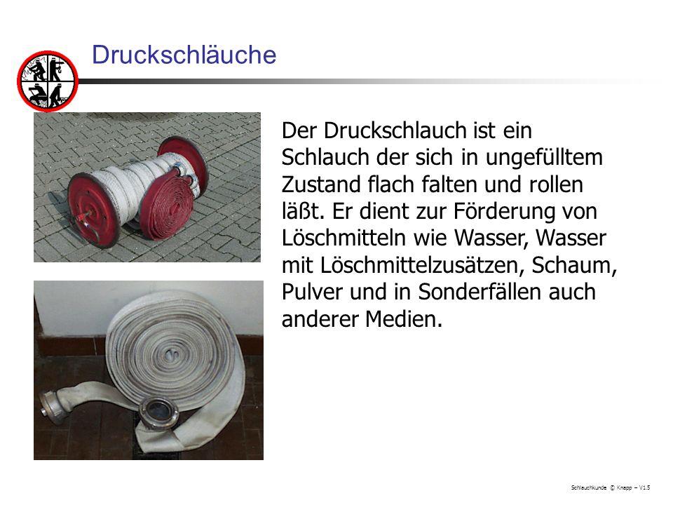 Schlauchkunde © Knapp – V1.5 Durchmesser von Druckschläuchen Durchmesser in mm A110 B75 C42/52* D25 * C52 wurden früher hergestellt als Schaum noch über C Schläuche hergestellt wurde um eine bessere Vermischung des Wasser Schaummittelgemisch zu erreichen.