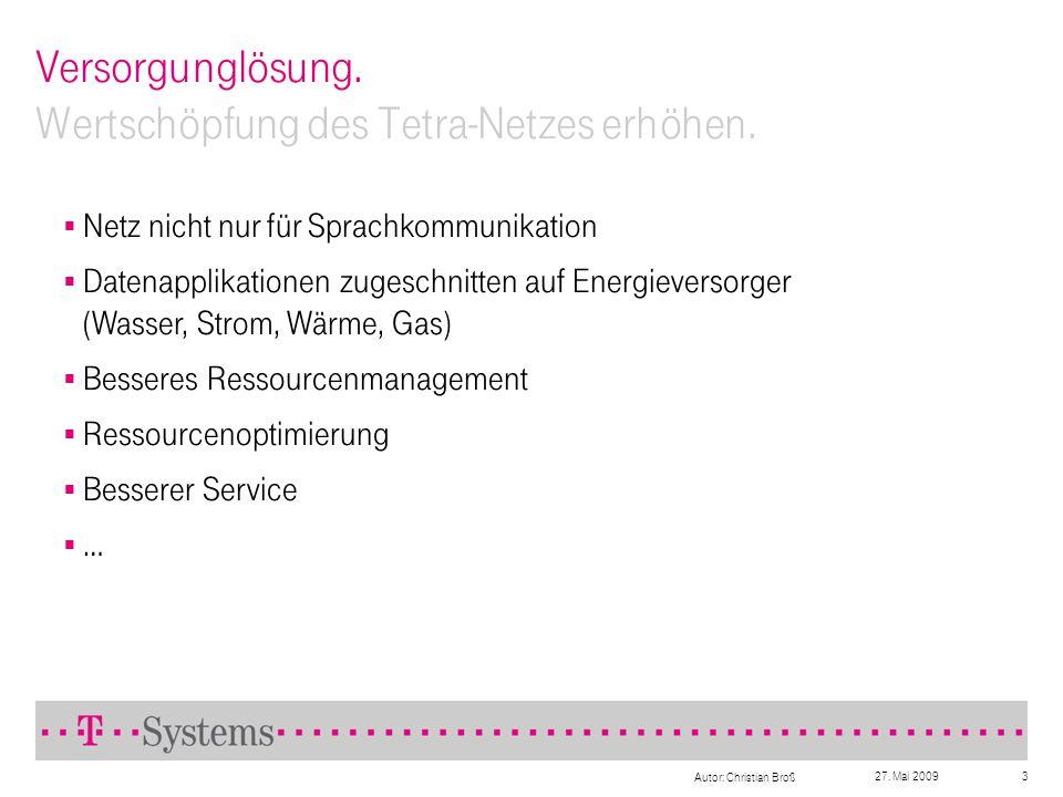 27. Mai 2009 Autor: Christian Broß 3 Versorgunglösung. Wertschöpfung des Tetra-Netzes erhöhen. Netz nicht nur für Sprachkommunikation Datenapplikation