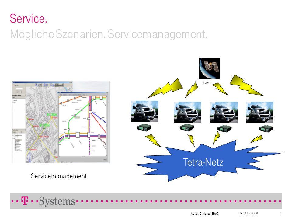 27. Mai 2009 Autor: Christian Broß 5 Service. Mögliche Szenarien. Servicemanagement. Servicemanagement Tetra-Netz GPS