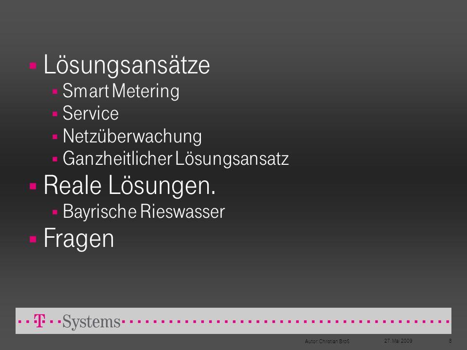 27. Mai 2009 Autor: Christian Broß 8 Lösungsansätze Smart Metering Service Netzüberwachung Ganzheitlicher Lösungsansatz Reale Lösungen. Bayrische Ries