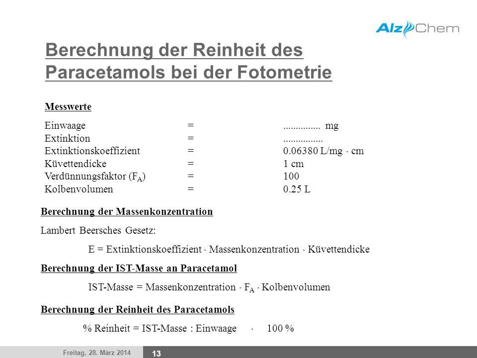 Freitag, 28. März 2014 13 Berechnung der Reinheit des Paracetamols bei der Fotometrie Berechnung der Massenkonzentration Lambert Beersches Gesetz: E =