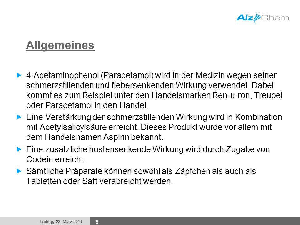 Freitag, 28. März 2014 2 Allgemeines 4-Acetaminophenol (Paracetamol) wird in der Medizin wegen seiner schmerzstillenden und fiebersenkenden Wirkung ve