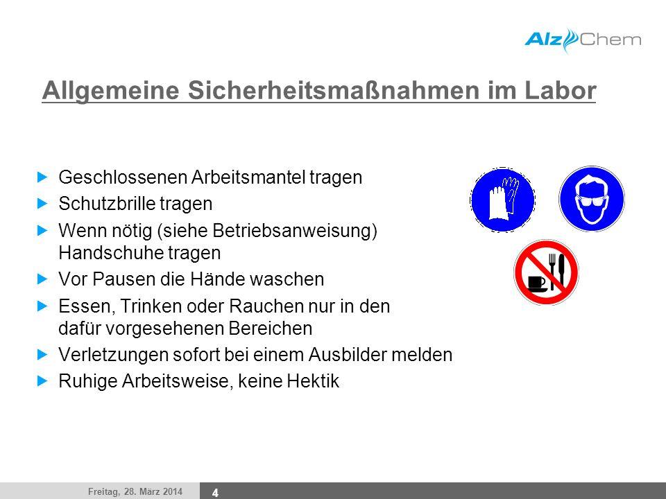 Freitag, 28. März 2014 4 Allgemeine Sicherheitsmaßnahmen im Labor Geschlossenen Arbeitsmantel tragen Schutzbrille tragen Wenn nötig (siehe Betriebsanw