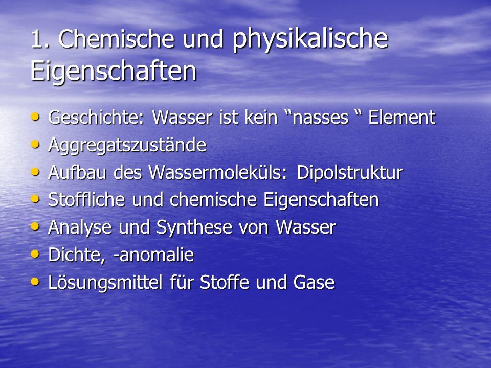 1. Chemische und physikalische Eigenschaften Geschichte: Wasser ist kein nasses Element Geschichte: Wasser ist kein nasses Element Aggregatszustände A