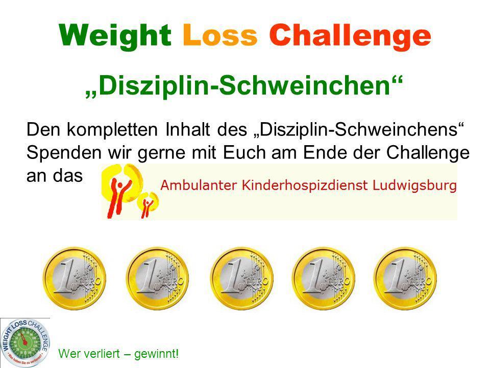 Wer verliert – gewinnt! Weight Loss Challenge Disziplin-Schweinchen Den kompletten Inhalt des Disziplin-Schweinchens Spenden wir gerne mit Euch am End