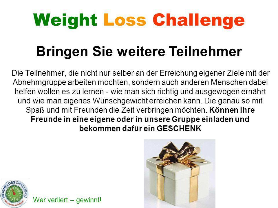 Wer verliert – gewinnt! Weight Loss Challenge Die Teilnehmer, die nicht nur selber an der Erreichung eigener Ziele mit der Abnehmgruppe arbeiten möcht