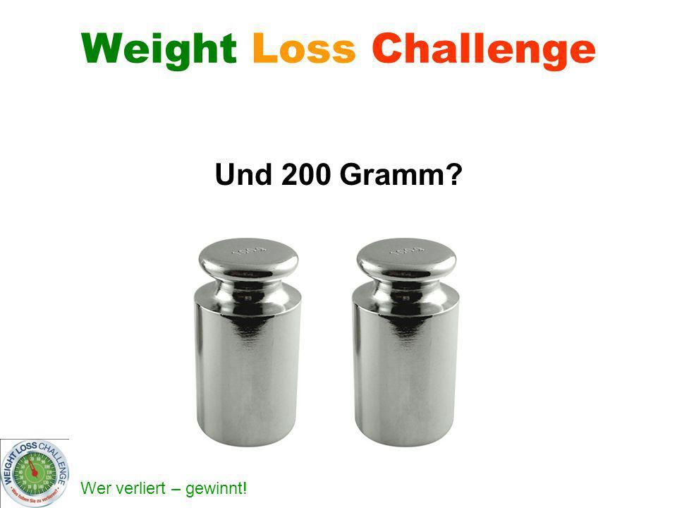 Wer verliert – gewinnt! Weight Loss Challenge Und 200 Gramm?