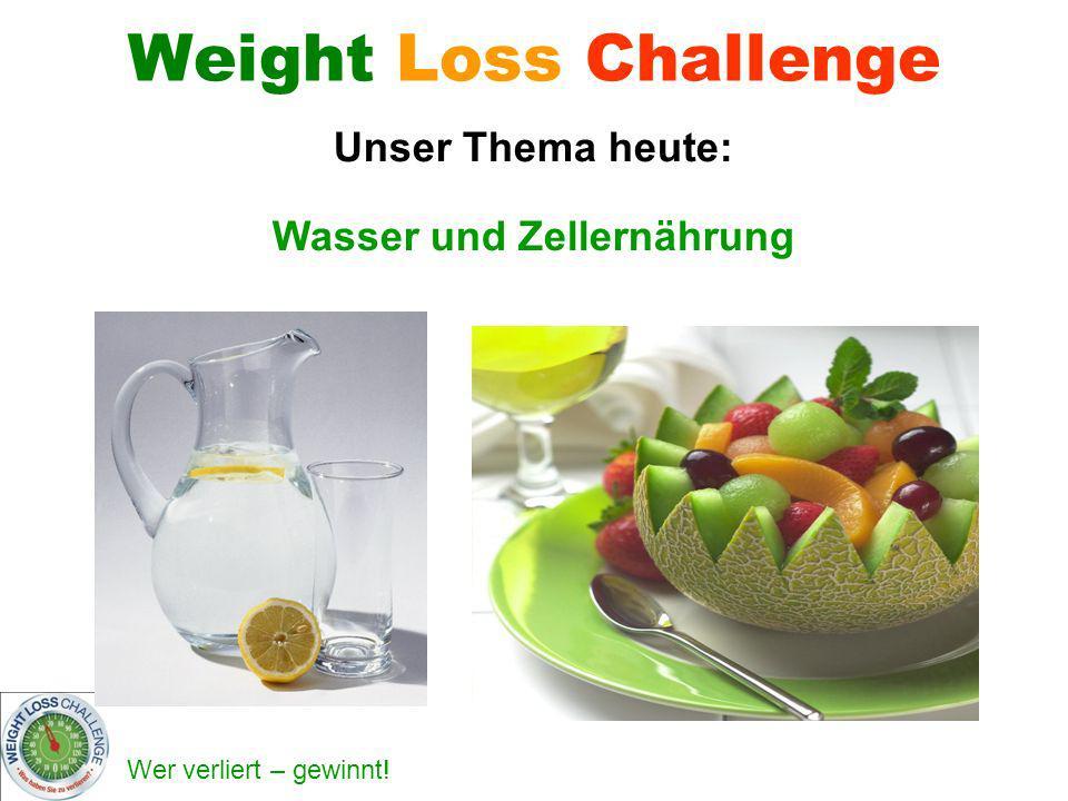 Wer verliert – gewinnt! Weight Loss Challenge Wasser und Zellernährung Unser Thema heute: