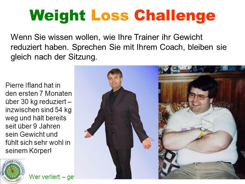 Wer verliert – gewinnt! Weight Loss Challenge Wenn Sie wissen wollen, wie Ihre Trainer ihr Gewicht reduziert haben. Sprechen Sie mit Ihrem Coach, blei