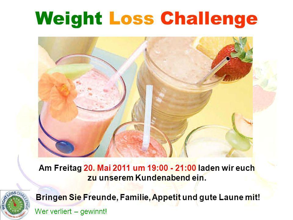 Wer verliert – gewinnt! Weight Loss Challenge Am Freitag 20. Mai 2011 um 19:00 - 21:00 laden wir euch zu unserem Kundenabend ein. Bringen Sie Freunde,